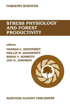 Stress physiology and forest productivity: Proceedings of the Physiology Working Group Technical Session. Society of American Foresters National Convention, Fort Collins, Colorado, USA, July 28-31, 1985 - Forestry Sciences 21 (Hardback)