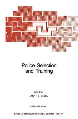 Police Selection and Training: The Role of Psychology - Nato Science Series D: 30 (Hardback)