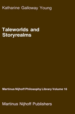 Taleworlds and Storyrealms: The Phenomenology of Narrative - Martinus Nijhoff Philosophy Library 16 (Hardback)