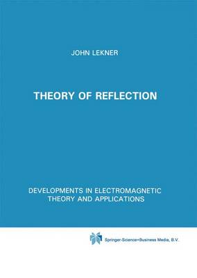 Theory of Reflection: Of Electromagnetic and Particle Waves - Developments in Electromagnetic Theory and Applications v. 3 (Hardback)