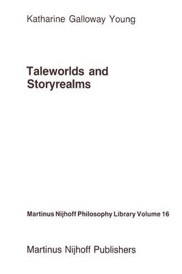Taleworlds and Storyrealms: The Phenomenology of Narrative - Martinus Nijhoff Philosophy Library 16 (Paperback)