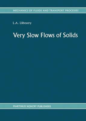 Very Slow Flows of Solids: Very Slow Flows of Solids Vol 7 - Mechanics of Fluids and Transport Processes 7 (Hardback)