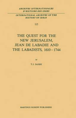 The Quest for the New Jerusalem, Jean de Labadie and the Labadists, 1610-1744 - International Archives of the History of Ideas / Archives Internationales d'Histoire des Idees 115 (Hardback)