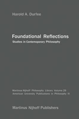 Foundational Reflections: Studies in Contemporary Philosophy - Martinus Nijhoff Philosophy Library 29 (Hardback)