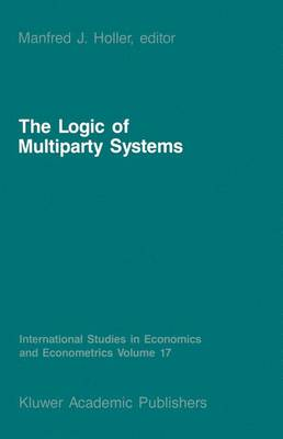 The Logic of Multiparty Systems - International Studies in Economics and Econometrics 17 (Hardback)