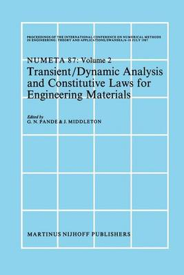 Transient/Dynamic Analysis and Constitutive Laws for Engineering Materials: Proceedings of the International Conference on Numerical Methods in Engineering: Theory and Applicatios, NUMETA '87, Swansea, 6-10 July 1987 Volume II (Hardback)