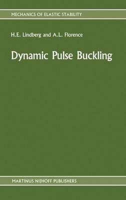 Dynamic Pulse Buckling: Theory and Experiment - Mechanics of Elastic Stability 12 (Hardback)