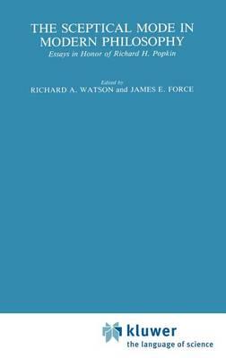 The Sceptical Mode in Modern Philosophy: Essays in Honor of Richard H. Popkin - International Archives of the History of Ideas / Archives Internationales d'Histoire des Idees 117 (Hardback)