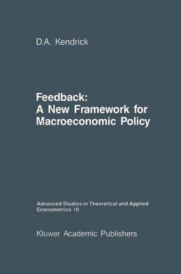 Feedback: A New Framework for Macroeconomic Policy - Advanced Studies in Theoretical and Applied Econometrics 10 (Hardback)