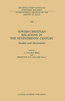Jewish-Christian Relations in the Seventeenth Century: Studies and Documents - International Archives of the History of Ideas / Archives Internationales d'Histoire des Idees 119 (Hardback)