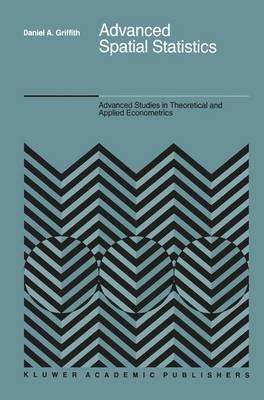 Advanced Spatial Statistics: Special Topics in the Exploration of Quantitative Spatial Data Series - Advanced Studies in Theoretical and Applied Econometrics 12 (Hardback)
