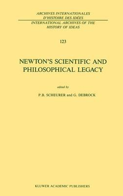 Newton's Scientific and Philosophical Legacy - International Archives of the History of Ideas / Archives Internationales d'Histoire des Idees 123 (Hardback)