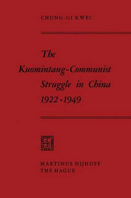 The Kuomintang-Communist Struggle in China 1922-1949 (Hardback)