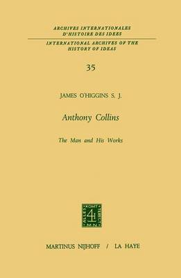 Anthony Collins The Man and His Works - International Archives of the History of Ideas / Archives Internationales d'Histoire des Idees 35 (Hardback)