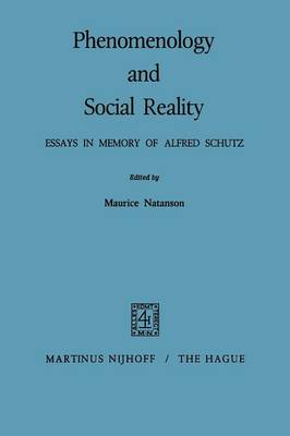 Phenomenology and Social Reality: Essays in Memory of Alfred Schutz (Paperback)