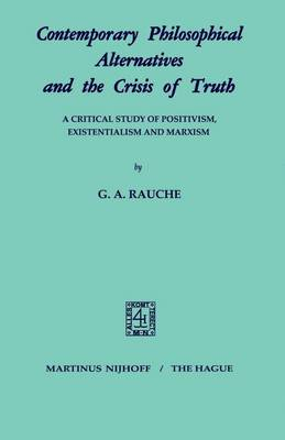 Contemporary Philosophical Alternatives and the Crisis of Truth: A Critical Study of Positivism, Existentialism and Marxism (Paperback)