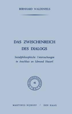 Das Zwischenreich DES Dialogs, Sozialphilosophische Untersuchungen in Anschlu? an Edmund Husserl: Sozialphilosophische Untersuchungen in Anschlu  an Edmund Husserl - Phaenomenologica 41 (Hardback)