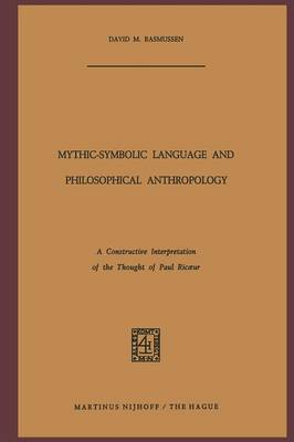 Mythic-Symbolic Language and Philosophical Anthropology: A Constructive Interpretation of the Thought of Paul Ric ur (Paperback)