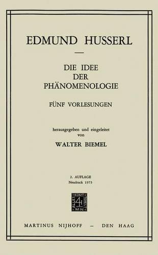 Die Idee Der Phanomenologie: FÜNf Vorlesungen. - Nachdruck Der 2. Erg. Auflage - - Husserliana: Edmund Husserl - Gesammelte Werke 2 (Hardback)