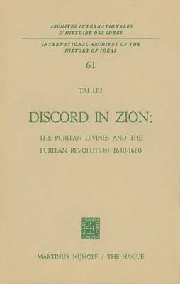 Discord in Zion: The Puritan Divines and the Puritan Revolution 1640-1660 - International Archives of the History of Ideas / Archives Internationales d'Histoire des Idees 61 (Hardback)