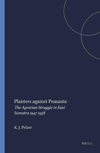 Planters against Peasants: The Agrarian Struggle in East Sumatra 1947-1958 - Verhandelingen van het Koninklijk Instituut voor Taal-, Land- en Volkenkunde 97 (Paperback)
