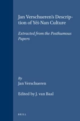 Jan Verschueren's Description of Yei-Nan Culture: Extracted from the Posthumous Papers - Verhandelingen van het Koninklijk Instituut voor Taal-, Land- en Volkenkunde 99 (Paperback)