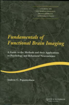 Fundamentals of Functional Brain Imaging: A Guide to the Methods and their Applications to Psychology and Behavioral Neuroscience - Studies on Neuropsychology, Neurology and Cognition (Hardback)