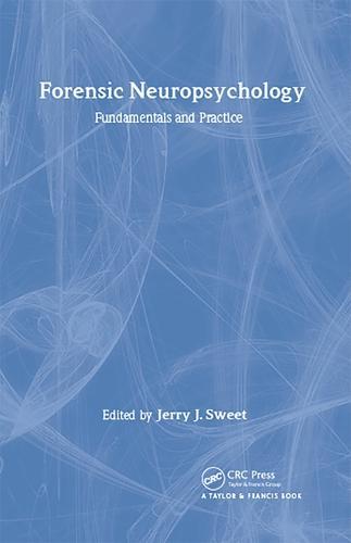 Forensic Neuropsychology: Fundamentals and Practice - Studies on Neuropsychology, Neurology and Cognition (Hardback)