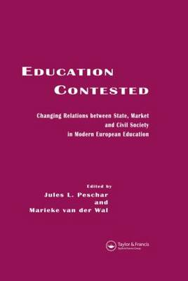 Education Contested: Changing Relations between State, Market and Civil Society in Modern European Education (Hardback)