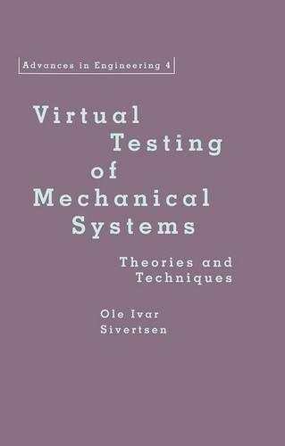 Virtual Testing of Mechanical Systems: Theories and Techniques - Advances in Engineering Series (Hardback)