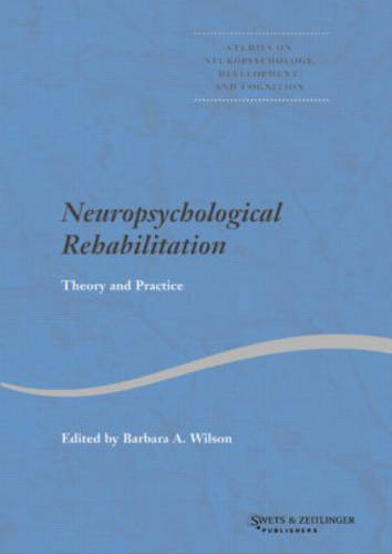 Neuropsychological Rehabilitation: Theory and Practice - Studies on Neuropsychology, Neurology and Cognition (Hardback)