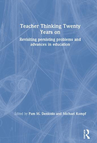 Teacher Thinking Twenty Years on: Revisiting persisting problems and advances in education (Hardback)