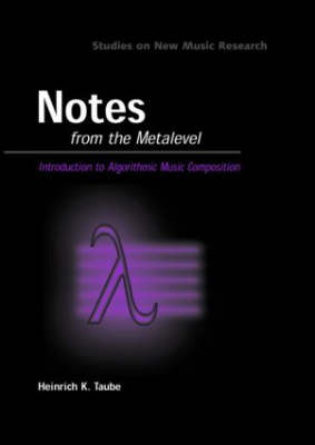 Notes from the Metalevel: An Introduction to Computer Composition (Hardback)
