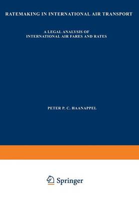 Ratemaking in International Air Transport: A Legal Analysis of International Air Fares and Rates (Paperback)