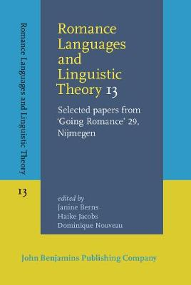 Romance Languages and Linguistic Theory 13: Selected papers from `Going Romance' 29, Nijmegen - Romance Languages and Linguistic Theory 13 (Hardback)