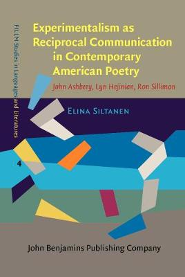 Experimentalism as Reciprocal Communication in Contemporary American Poetry: John Ashbery, Lyn Hejinian, Ron Silliman - FILLM Studies in Languages and Literatures 4 (Hardback)