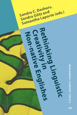 Rethinking Linguistic Creativity in Non-native Englishes - Benjamins Current Topics 98 (Hardback)