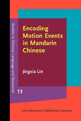 Encoding Motion Events in Mandarin Chinese: A cognitive functional study - Studies in Chinese Language and Discourse 11 (Hardback)