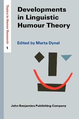 Developments in Linguistic Humour Theory - Topics in Humor Research 1 (Hardback)