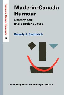 Made-in-Canada Humour: Literary, folk and popular culture - Topics in Humor Research 3 (Hardback)
