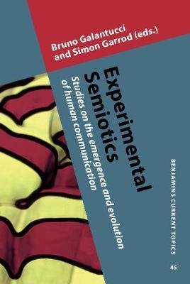 Experimental Semiotics: Studies on the emergence and evolution of human communication - Benjamins Current Topics 45 (Hardback)