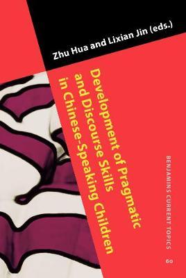 Development of Pragmatic and Discourse Skills in Chinese-Speaking Children - Benjamins Current Topics 60 (Hardback)