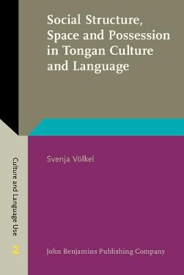 Social Structure, Space and Possession in Tongan Culture and Language: An ethnolinguistic study - Culture and Language Use 2 (Hardback)