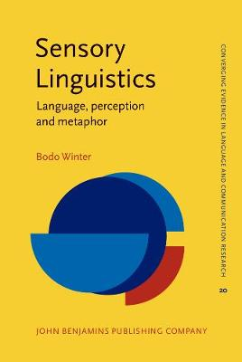 Sensory Linguistics: Language, perception and metaphor - Converging Evidence in Language and Communication Research 20 (Hardback)