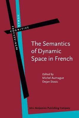 The Semantics of Dynamic Space in French: Descriptive, experimental and formal studies on motion expression - Human Cognitive Processing 66 (Hardback)