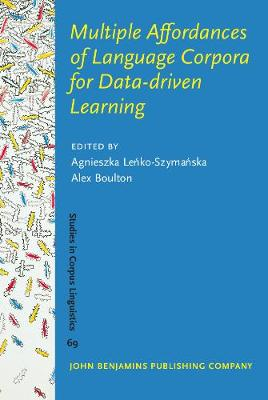 Multiple Affordances of Language Corpora for Data-driven Learning - Studies in Corpus Linguistics 69 (Hardback)