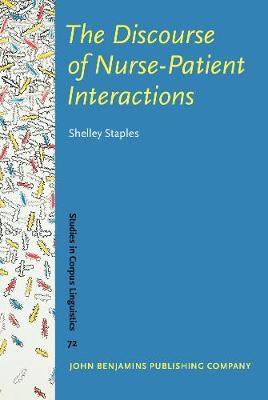 The Discourse of Nurse-Patient Interactions: Contrasting the communicative styles of U.S. and international nurses - Studies in Corpus Linguistics 72 (Hardback)