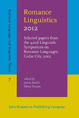 Romance Linguistics 2012: Selected papers from the 42nd Linguistic Symposium on Romance Languages (LSRL), Cedar City, Utah, 20-22 April 2012 - Romance Languages and Linguistic Theory 7 (Hardback)
