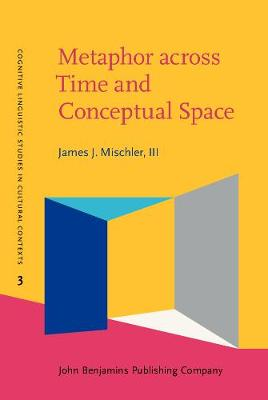Metaphor across Time and Conceptual Space: The interplay of embodiment and cultural models - Cognitive Linguistic Studies in Cultural Contexts 3 (Hardback)
