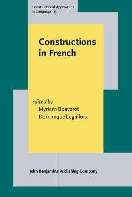 Constructions in French - Constructional Approaches to Language 13 (Hardback)